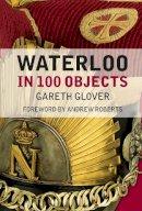Glover, Gareth - Waterloo in 100 Objects - 9780750962896 - V9780750962896