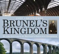 Christopher, John - Brunel's Kingdom: In the Footsteps of Britain's Greatest Engineer - 9780750963060 - V9780750963060