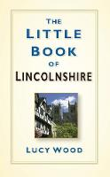 Wood, Lucy - The Little Book of Lincolnshire - 9780750963619 - V9780750963619