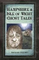O'Leary, Michael - Hampshire and Isle of Wight Ghost Tales - 9780750963664 - V9780750963664