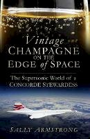 Armstrong, Sally - Vintage Champagne on the Edge of Space: The Supersonic World of a Concorde Stewardess - 9780750963770 - V9780750963770
