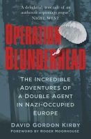 Kirby, David - Operation Blunderhead: The Incredible Adventures of A Double Agent in Nazi-Occupied Europe - 9780750964814 - V9780750964814