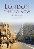Watt, Laina - Central London Then & Now - 9780750964968 - V9780750964968