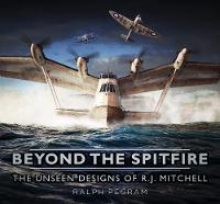 Pegram, Ralph - Beyond the Spitfire: The Unseen Designs of R. J. Mitchell - 9780750965156 - V9780750965156