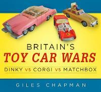 Chapman, Giles - Britain's Toy Car Wars: Dinky vs Corgi vs Matchbox - 9780750965941 - V9780750965941