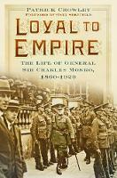 Crowley, Patrick - Loyal to Empire: The Life of General Sir Charles Monro, 1860-1929 - 9780750965996 - V9780750965996