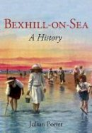 Porter, Julian - Bexhill-on-Sea: A History - 9780750967365 - V9780750967365