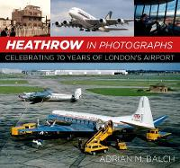 Balch, Adrian - Heathrow in Photographs: Celebrating 70 Years of London's Airport - 9780750967426 - V9780750967426