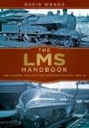 Wragg, David - The LMS Handbook: The London, Midland & Scottish Railway 1923-47 - 9780750967518 - V9780750967518