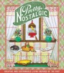 Brown, Paul - Pretty Nostalgic: Creative and Sustainable Living Inspired by the Past - 9780750967754 - V9780750967754
