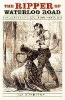 Bondeson, Jan - The Ripper of Waterloo Road: The Murder of Eliza Grimwood in 1838 - 9780750967792 - V9780750967792