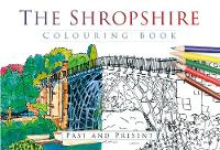 The History Press - The Shropshire Colouring Book: Past and Present - 9780750968089 - V9780750968089