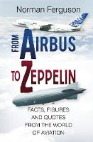 Ferguson, Norman - From Airbus to Zeppelin: Facts, Figures and Quotes from the World of Aviation - 9780750968386 - V9780750968386