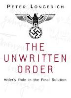 Longerich, Peter - The Unwritten Order: Hitler's Role in the Final Solution - 9780750968492 - V9780750968492