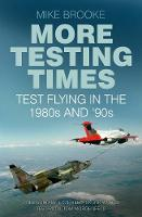 Brooke, Mike - More Testing Times: Test Flying in the 1980s and '90s - 9780750969857 - V9780750969857