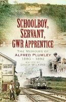 - Schoolboy, Servant, GWR Apprentice: The Memoirs of Alfred Plumley 1880–1892 - 9780750969932 - V9780750969932