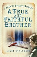 Stratmann, Linda - A True and Faithful Brother (The Frances Doughty Mysteries) - 9780750969949 - V9780750969949