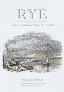 Draper, Gillian - Rye: A History of A Sussex Cinque Port to 1660 - 9780750970266 - V9780750970266