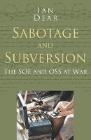 Dear, Ian - Sabotage and Subversion Classic Histories Series: The SOE and OSS at War - 9780750978538 - V9780750978538