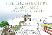 The History Press - The Leicestershire & Rutland Colouring Book: Past & Present - 9780750978897 - V9780750978897