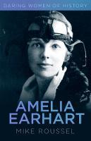 Roussel, Mike - Daring Women of History: Amelia Earhart - 9780750979481 - V9780750979481