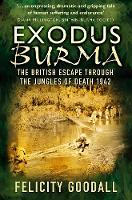 Goodall, Felicity - Exodus Burma: The British Escape Through the Jungles of Death 1942 - 9780750982399 - V9780750982399