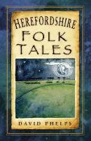 Phelps, David - Herefordshire Folk Tales - 9780750982641 - V9780750982641