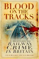 Brooke, Alan - Blood on the Tracks: A History of Railway Crime in Britain - 9780750982696 - V9780750982696