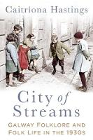 Hastings - City of Streams: Galway Folklore and Folk Life in the 1930s - 9780750983150 - 9780750983150