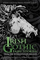Lally, Steve, Flynn Lally, Paula - Irish Gothic Fairy Stories: From the 32 Counties of Ireland - 9780750986984 - V9780750986984