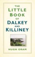 Hugh Oram - The Little Book of Dalkey and Killiney - 9780750992169 - 9780750992169