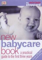 Stoppard, Miriam - New Babycare Book: A Practical Guide to the First Three Years (Dorling Kindersley health care) - 9780751336092 - KAK0000203