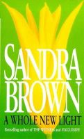Brown, Sandra - A Whole New Light - 9780751507898 - KTM0006717