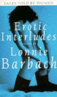 Barbach, Lonnie - Erotic Interludes: Tales Told by Women - 9780751510607 - V9780751510607