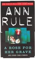 Rule, Ann - A Rose for Her Grave  and other True Cases (Anne Rule's Crime Files - Vol. 1) - 9780751510706 - V9780751510706