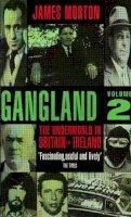 Morton, James - Gangland Volume 2: The Underworld In Britain And Ireland - 9780751514063 - KEX0193247