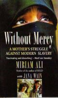 Miriam Ali-Kamouhi, Jana Wain, Miriam Ali - Without Mercy: Woman's Struggle Against Modern Slavery - 9780751516357 - KLN0016919