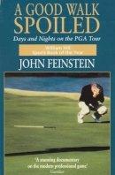 Feinstein, John - A Good Walk Spoiled: Days and Nights on the PGA Tour - 9780751517248 - KOC0022048