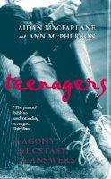 Aidan Macfarlane, Ann McPherson - Teenagers: The Agony, the Ecstasy - The Answers - 9780751520002 - KLN0018240