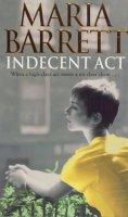 Barrett, Maria - An Indecent Act - 9780751524789 - KDK0011416