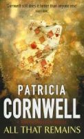 Cornwell, Patricia - All That Remains (A Dr. Kay Scarpetta mystery) - 9780751530452 - KRF0029868