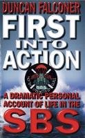 Falconer, Duncan - First Into Action: A Dramatic Personal Account of Life in the SBS - 9780751531657 - KSG0001159