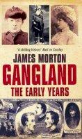 James Morton - Gangland: The Early Years - 9780751532234 - KLN0017049