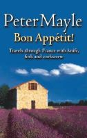 Mayle, Peter - Bon Appetit!: Travels Through France with Knife, Fork and Corkscrew - 9780751532692 - KSS0002387