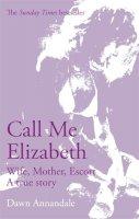 Annandale, Dawn - Call Me Elizabeth: Wife, Mother, Escort - 9780751536980 - KLN0017616