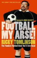 Tomlinson, Ricky - Football My Arse! - 9780751537352 - KNW0009941