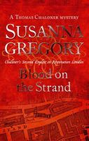 Gregory, Susanna - Blood on the Strand: Chaloner's Second Exploit in Restoration London (Exploits of Thomas Chaloner) - 9780751537598 - V9780751537598