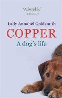 Goldsmith, Annabel - Copper: A Dog's Life - 9780751538205 - V9780751538205