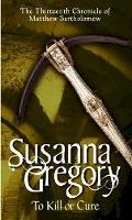 Gregory, Susanna - To Kill or Cure (Matthew Bartholomew Chronicles) - 9780751538885 - V9780751538885