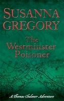 Susanna Gregory - The Westminster Poisoner (Thomas Chaloner Mysteries) - 9780751539554 - V9780751539554